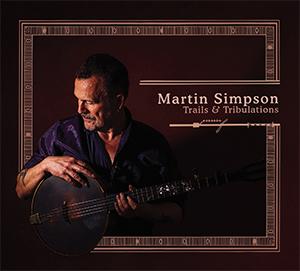 Martin Simpson - Trails & Tribulations
