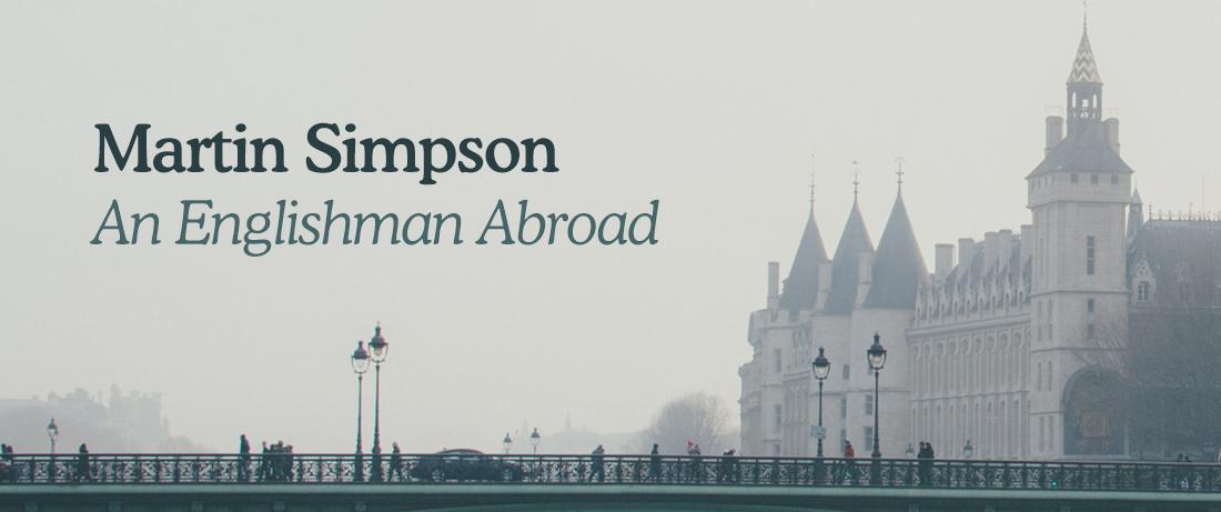 Martin Simpson - An Englishman Abroad