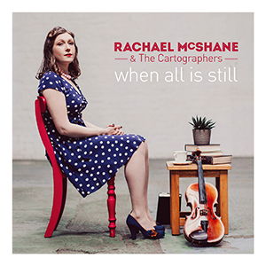 Rachael McShane & The Cartographers - When All Is Still