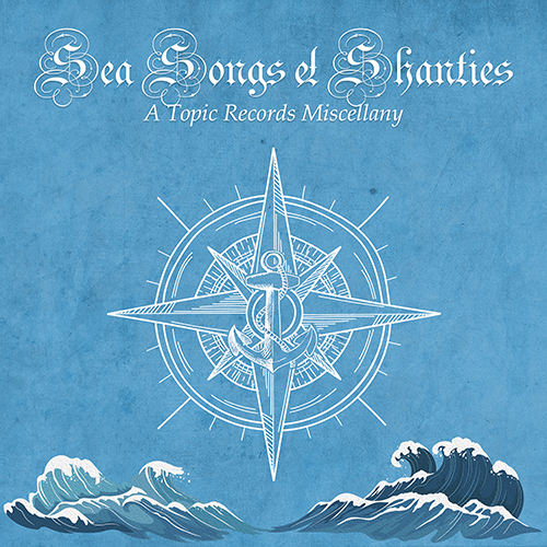 Sea Songs & Shanties - A Topic Records Miscellany